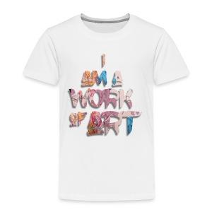 I Am A Work of Art - Toddler Premium T-Shirt
