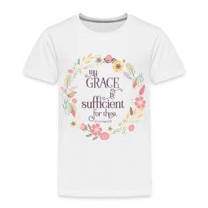 My Grace is Sufficient - Toddler Premium T-Shirt