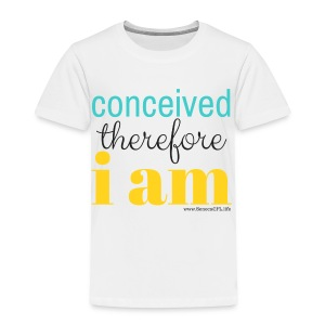 Conceived Therefore I am - Toddler Premium T-Shirt