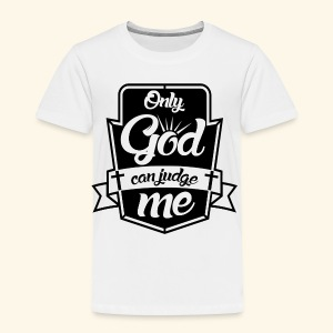 Only God Can Judge me - Toddler Premium T-Shirt