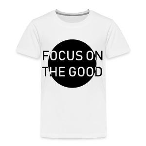 focus on the good - Toddler Premium T-Shirt