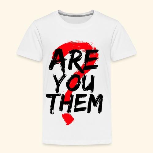 Are You Them Slogan - Toddler Premium T-Shirt