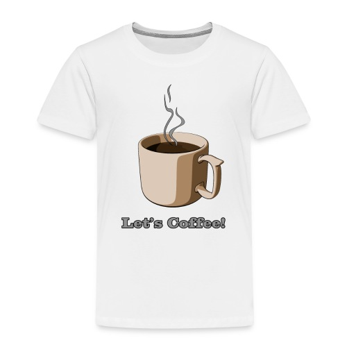 Let's Coffee! (Engrish) - Toddler Premium T-Shirt
