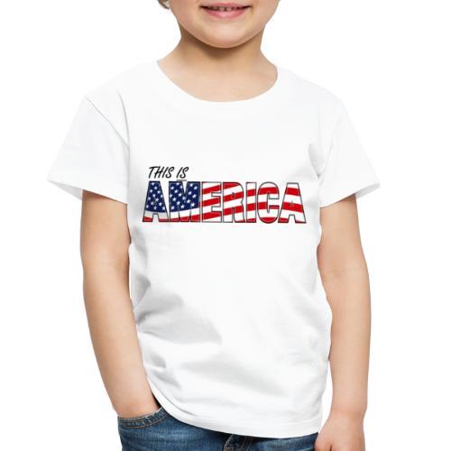 THIS IS AMERICA - Toddler Premium T-Shirt