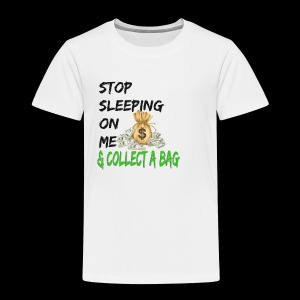 Stop Sleeping On Me And Collect A Bag - Toddler Premium T-Shirt