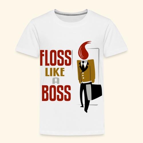 FLOSS LIKE A BOSS - Toddler Premium T-Shirt