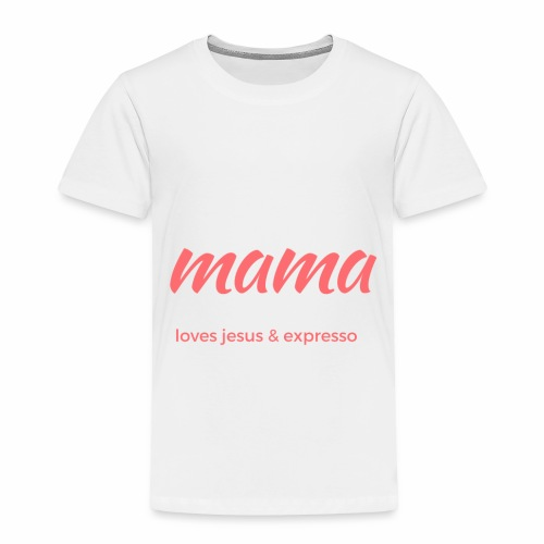 Mama loves JESUS and expresso apparel - Toddler Premium T-Shirt