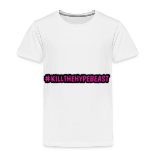 #killthehypebeast - Toddler Premium T-Shirt
