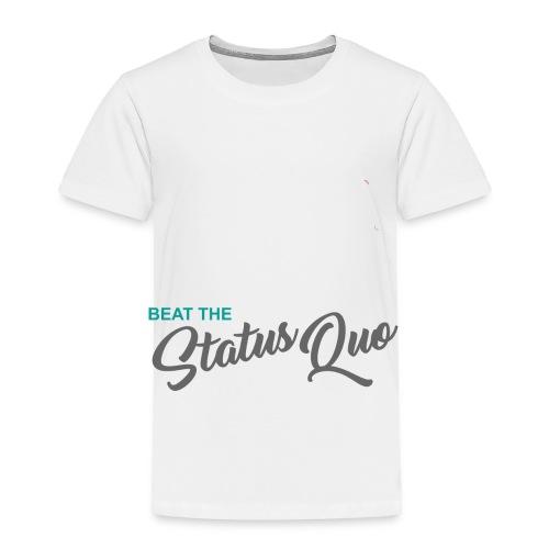Beat The Status Quo - Toddler Premium T-Shirt