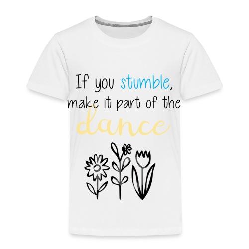 If You Stumble Motivational Design. - Toddler Premium T-Shirt