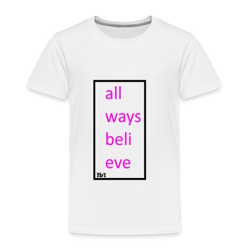 always bleive - Toddler Premium T-Shirt