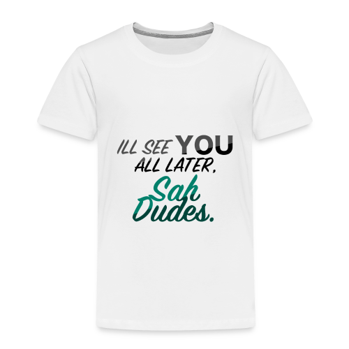 I'll see you all later, San Dudes. - Toddler Premium T-Shirt