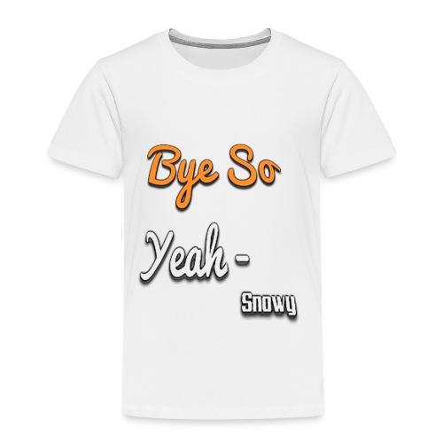 Bye So Yeah! - Toddler Premium T-Shirt