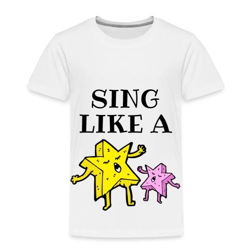 SING LIKE A STAR - Toddler Premium T-Shirt