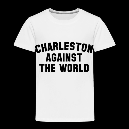 Charleston Against The World - Toddler Premium T-Shirt