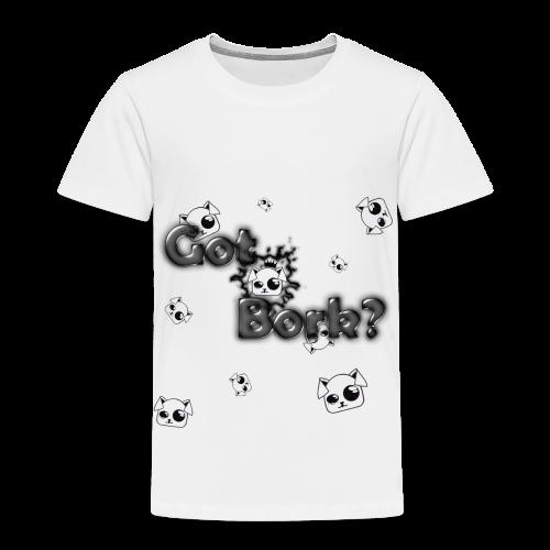 Got Bork? - Toddler Premium T-Shirt
