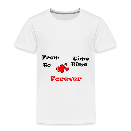 FromTimeToTimeForever - Toddler Premium T-Shirt