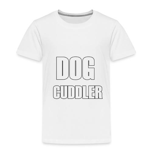 DOG CUDDLER Tshirt - Toddler Premium T-Shirt