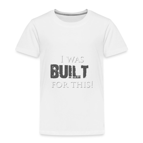 I_was_BUILT_t-shirt - Toddler Premium T-Shirt