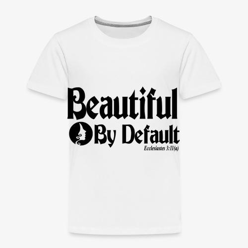 Beautiful By Default (Black) - Toddler Premium T-Shirt