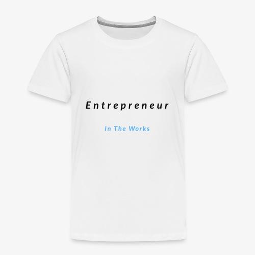 Entrepreneur In The Works - Toddler Premium T-Shirt