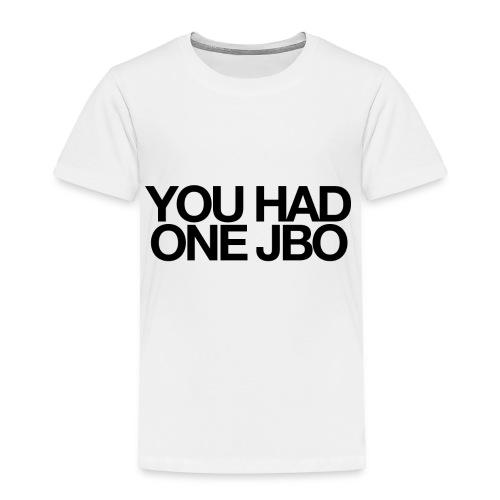 YOU HAD ONE JOB - Toddler Premium T-Shirt