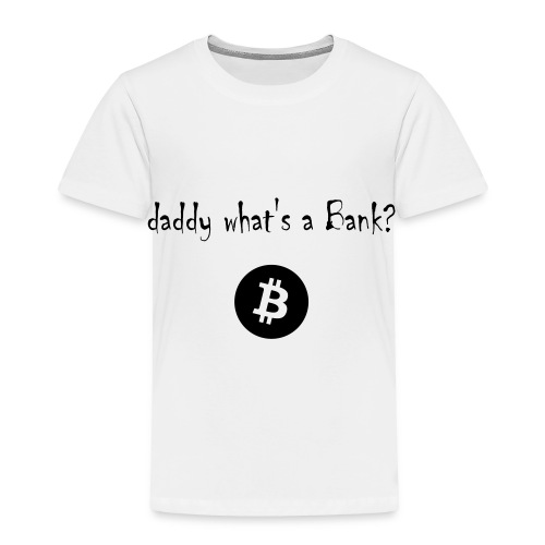 daddy what's a Bank? - Toddler Premium T-Shirt