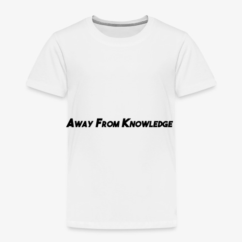 Away From Knowledge - Toddler Premium T-Shirt
