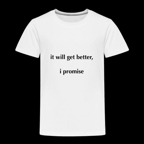 It Will Get Better (Light) - Toddler Premium T-Shirt