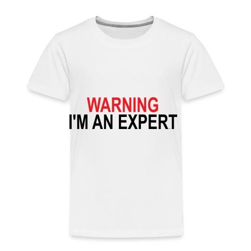 Warning I'm an Expert - Toddler Premium T-Shirt