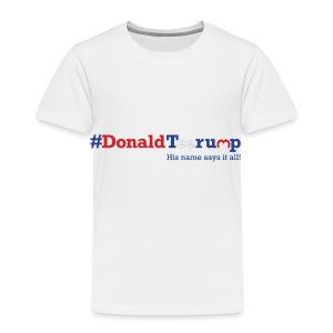 #DonaldTeerump - Toddler Premium T-Shirt