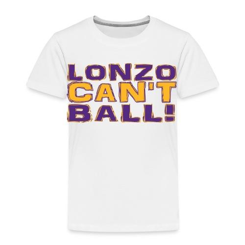 Lonzo Can't Ball - Toddler Premium T-Shirt