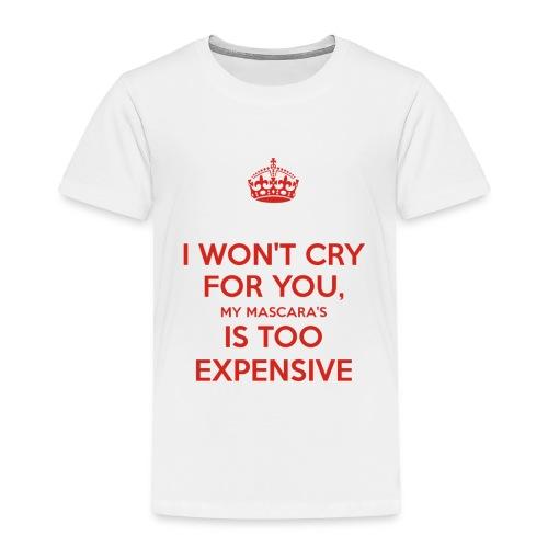 I won't cry for you Mug - Toddler Premium T-Shirt