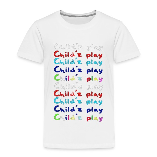 childz_play_txt_x2 - Toddler Premium T-Shirt