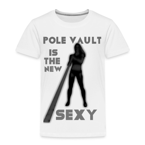 Pole vault is the new sexy - Toddler Premium T-Shirt