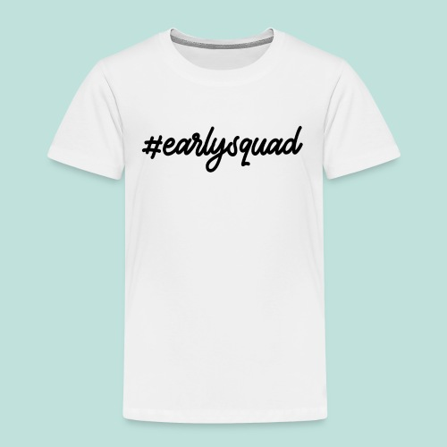 #EARLYSQUAD BLACK LOGO - Toddler Premium T-Shirt