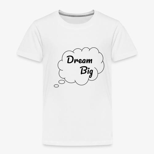 Dream Big - Toddler Premium T-Shirt