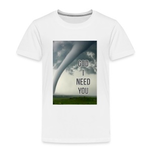 God I Need You - Toddler Premium T-Shirt