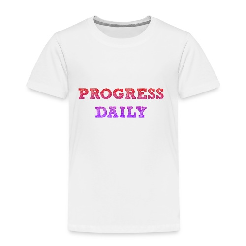 Progress Daily - Toddler Premium T-Shirt