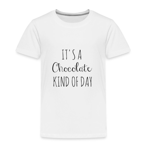 It's A Chocolate Kind Of Day - Toddler Premium T-Shirt