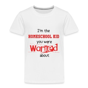 Homeschool Kid Warning - Toddler Premium T-Shirt