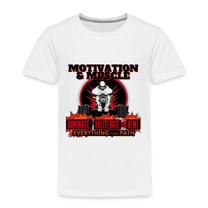 Motivation and Muscle Dominate Obliterate and Dent - Toddler Premium T-Shirt
