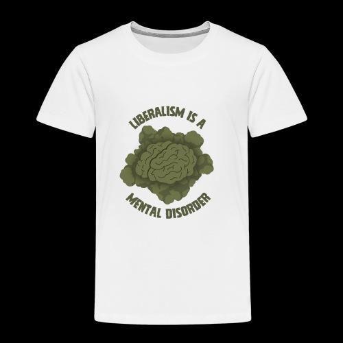 Liberalism Is A Mental Disorder - Toddler Premium T-Shirt