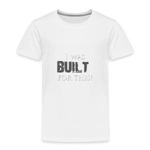 I_was_BUILT_t-shirt - Toddler Premium T-Shirt