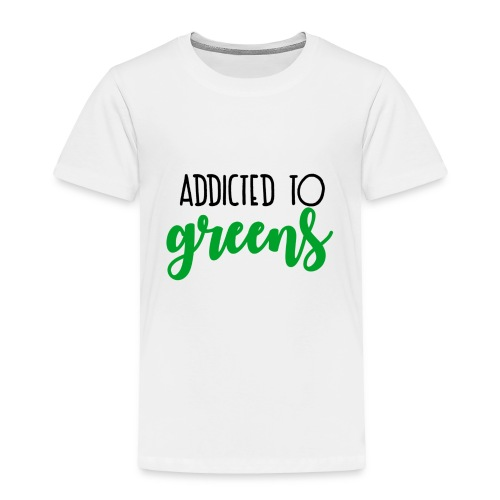 Addicted To Greens - Toddler Premium T-Shirt