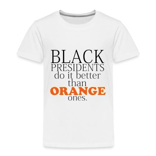 black presidents do it better - Toddler Premium T-Shirt