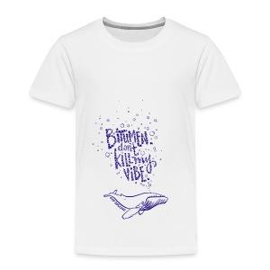 bitumen don't kill my vibe - navy - Toddler Premium T-Shirt