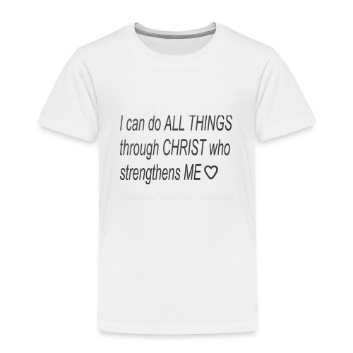 I can do all things through Christ - Toddler Premium T-Shirt