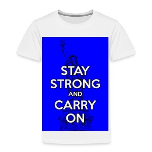 Stay Strong and Carry On - Toddler Premium T-Shirt