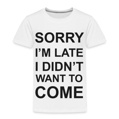 Sorry I'm Late Tshirt - Toddler Premium T-Shirt